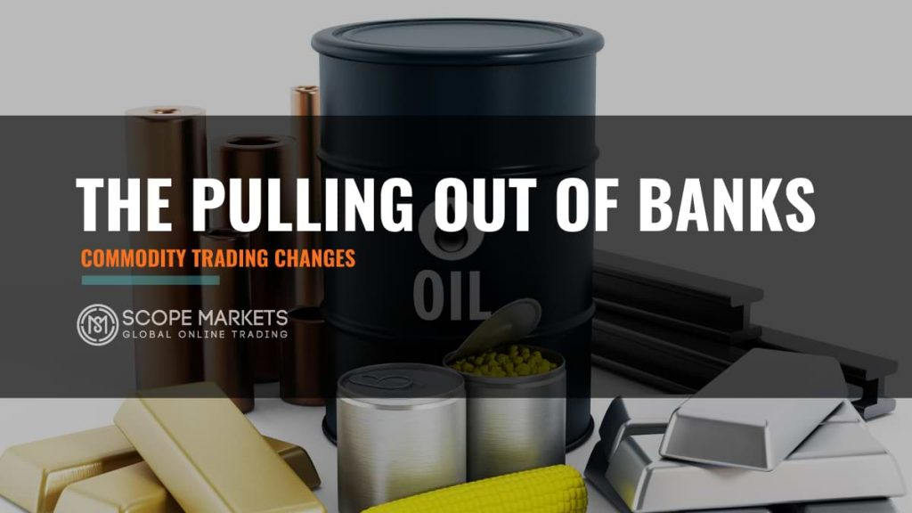 banks pulling out from commodity trading